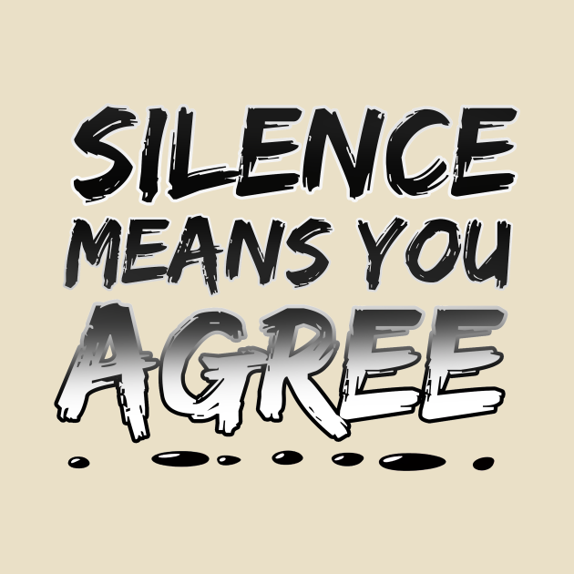 TeePublic: Silence Means You Agree (LOGO)