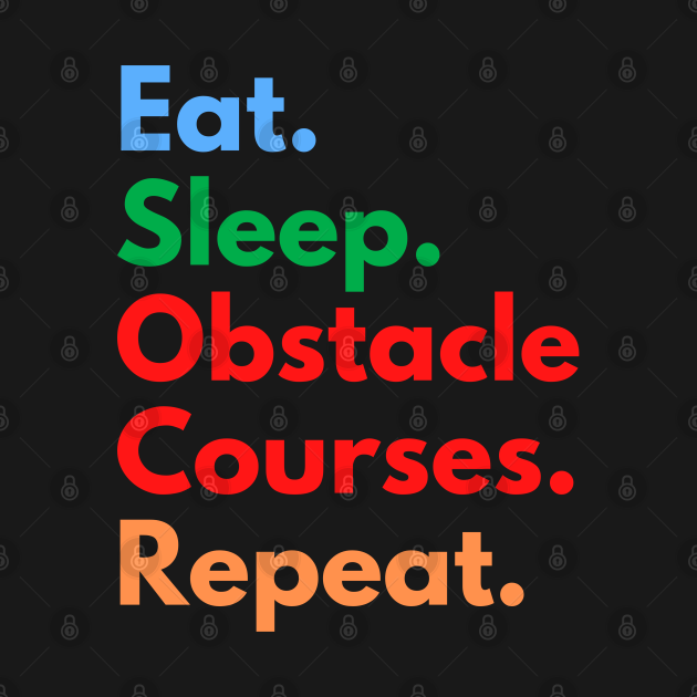 TeePublic: Eat. Sleep. Obstacle Courses. Repeat.
