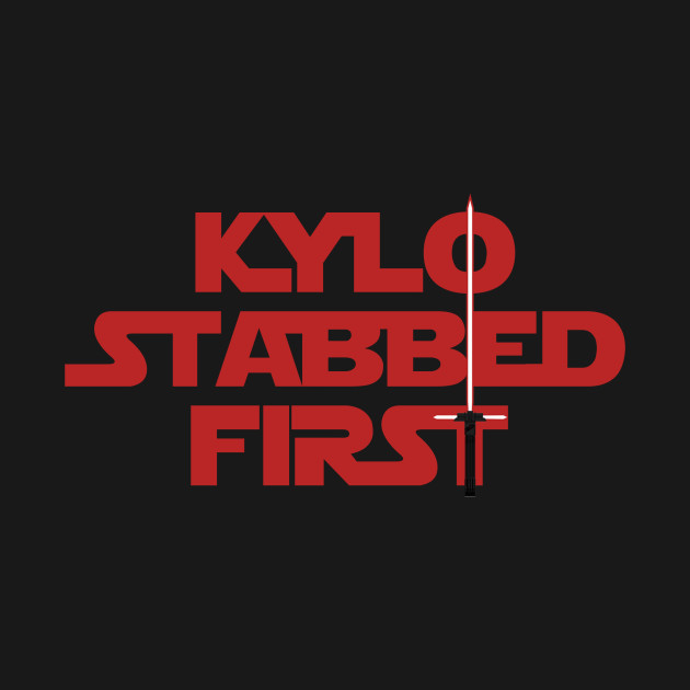 TeePublic: Kylo Stabbed First