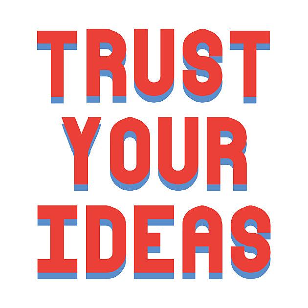 TeePublic: Trust Your Ideas Motivational Graphic