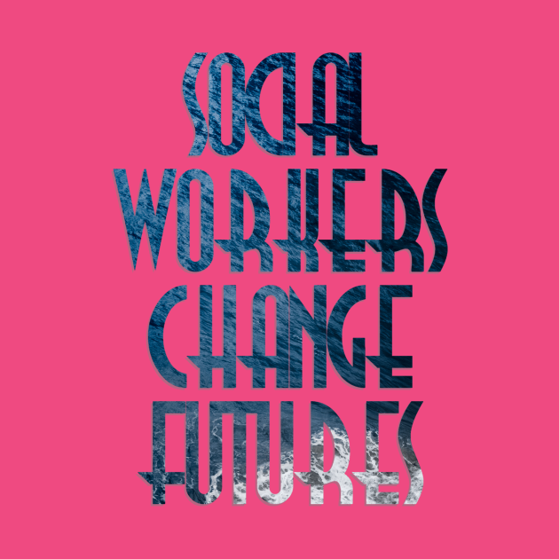 TeePublic: SOCIAL WORKERS CHANGE FUTURES