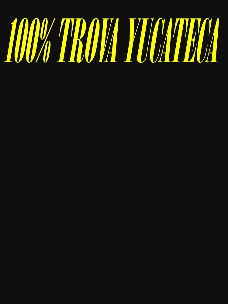 RedBubble: 100% TROVA YUCATECA