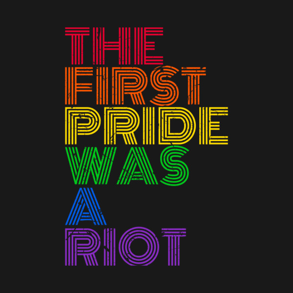 TeePublic: The First Gay Pride was a Riot - LGBT Rainbow Flag