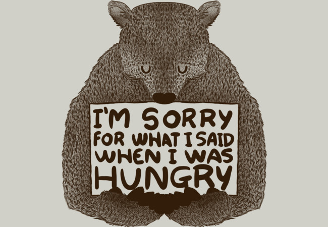 Design by Humans: I'm Sorry For What I Said When I Was Hungry