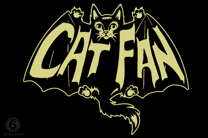 6 Dollar Shirts: Cat Fan