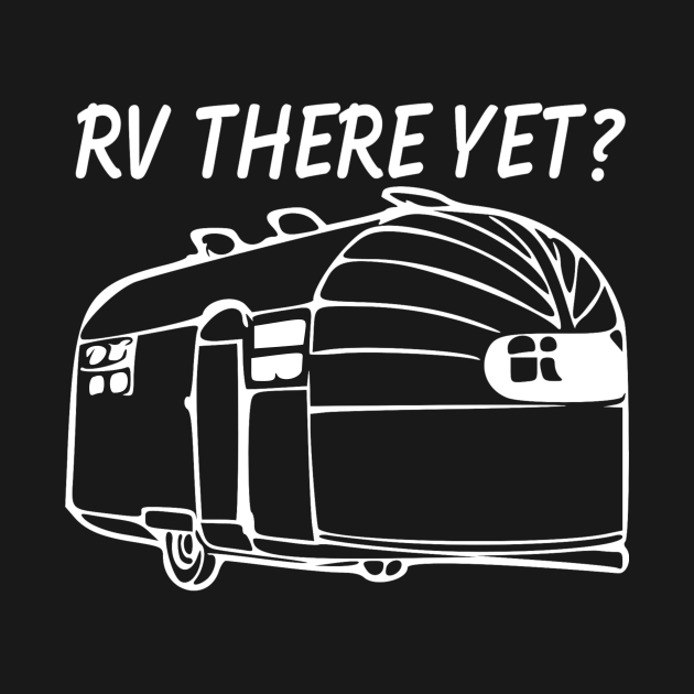 TeePublic: RV There yet airstream camper