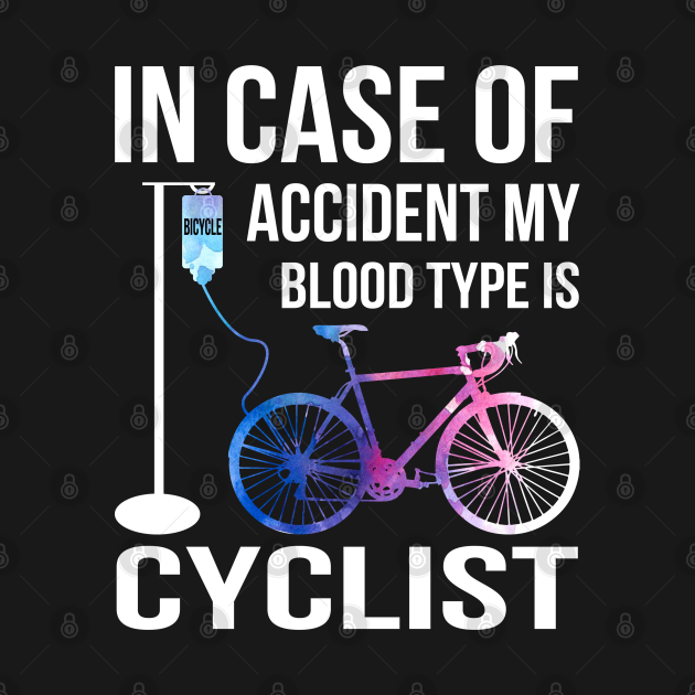 TeePublic: In Case Of Accident My Blood Type Is Cyclist Shirt