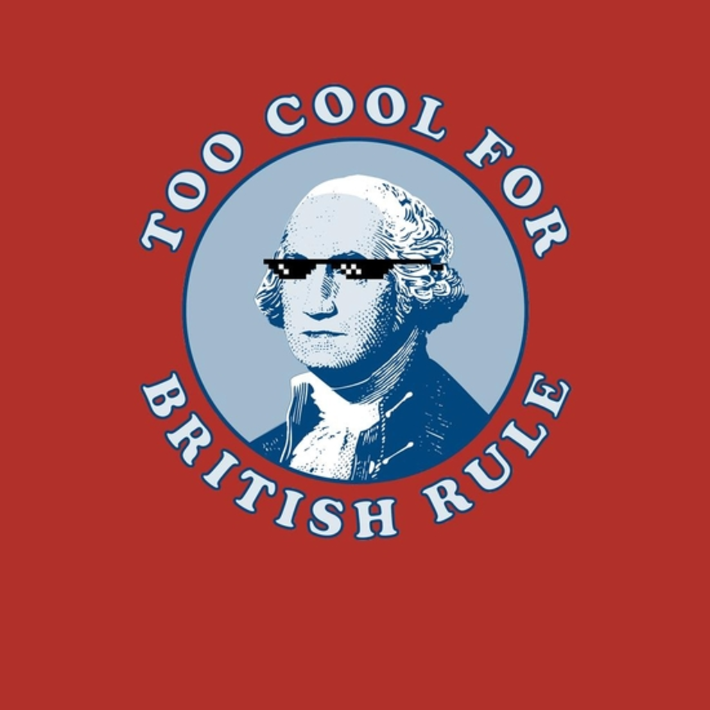 BustedTees: Too Cool For British Rule