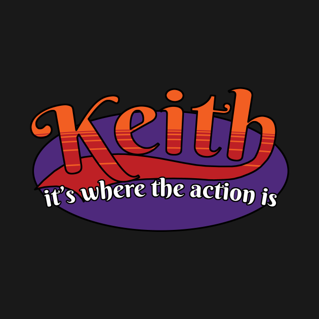 TeePublic: Keith! Its where the action is!