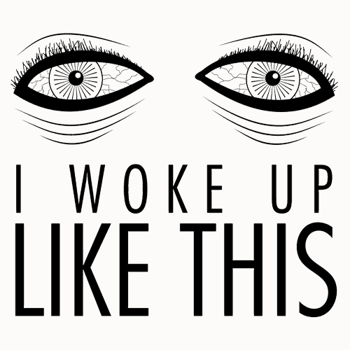 Textual Tees: I Woke Up Like This