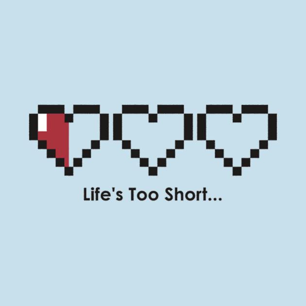 TeePublic: Life's too short