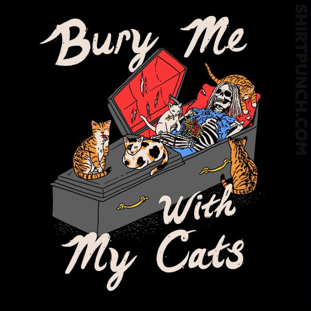 ShirtPunch: Bury Me With My Cats
