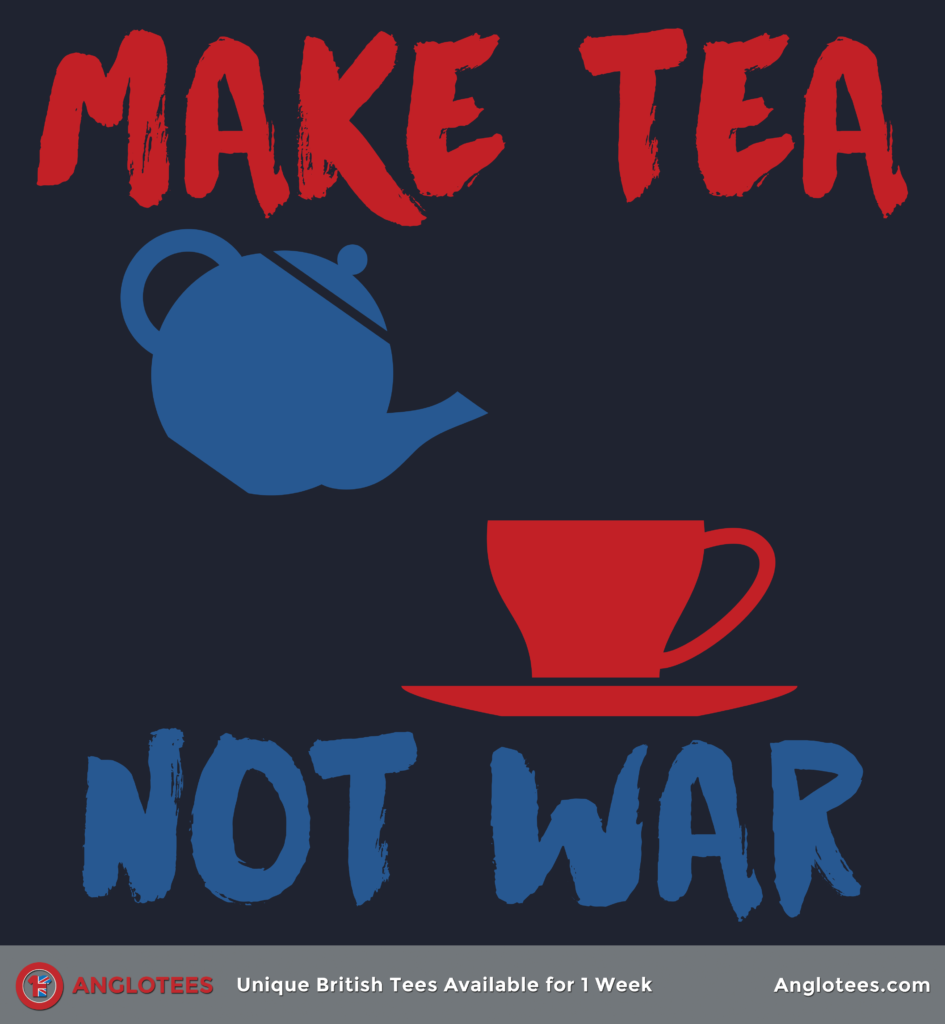 Anglotees: Make Tea Not War