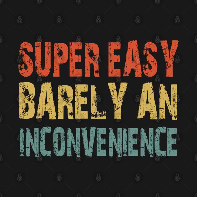 TeePublic: Super Easy Barely An Inconvenience