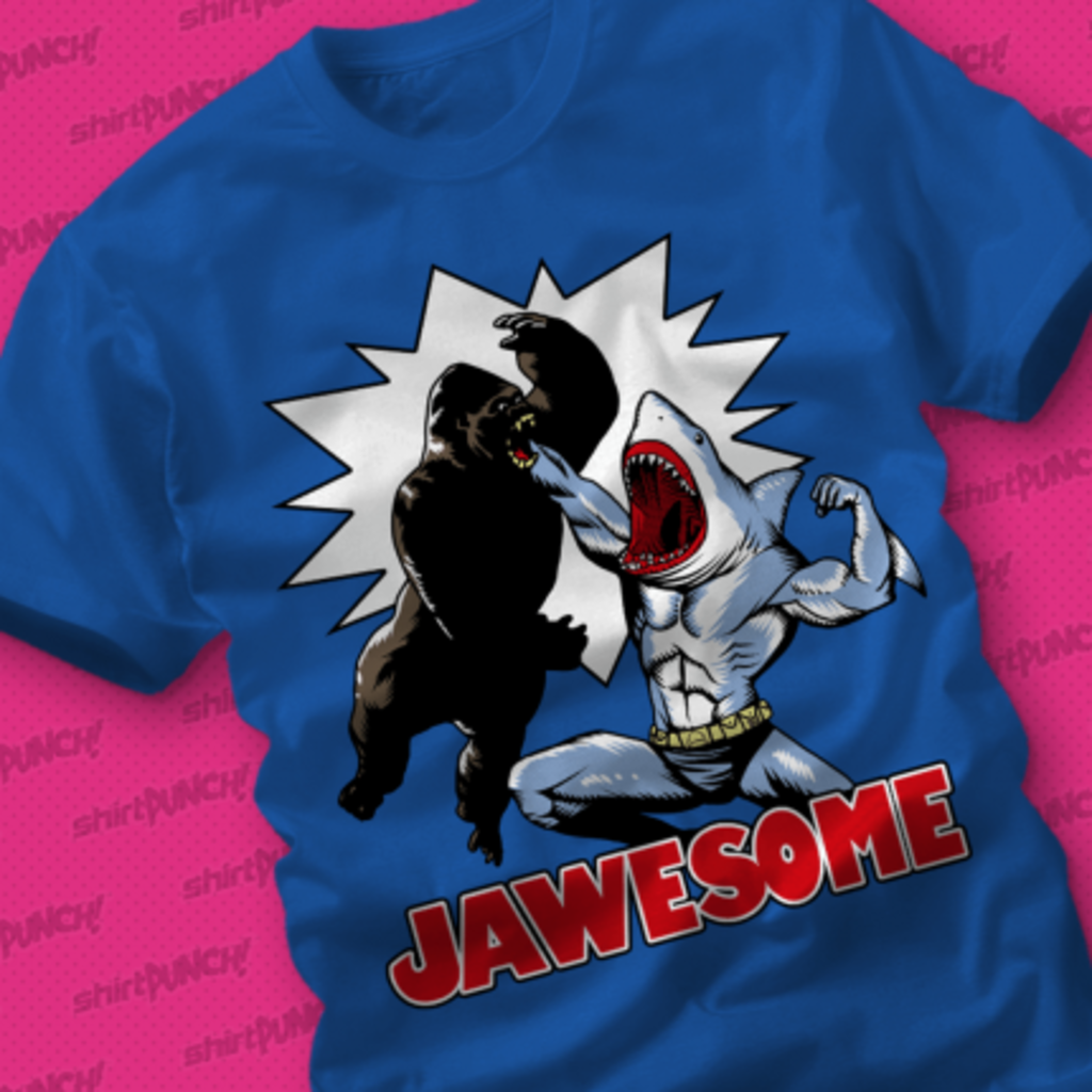 ShirtPunch: Jawesome!