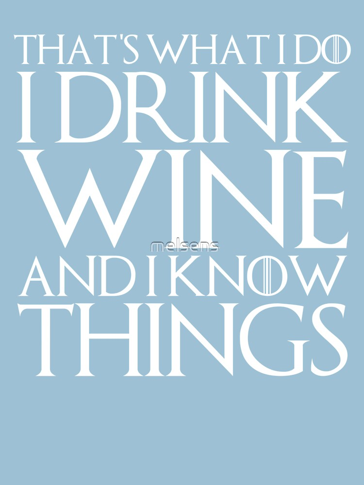 RedBubble: THAT'S WHAT I DO I DRINK WINE AND I KNOW THINGS Design