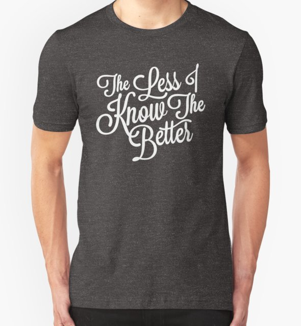 RedBubble: The Less I Know (White)