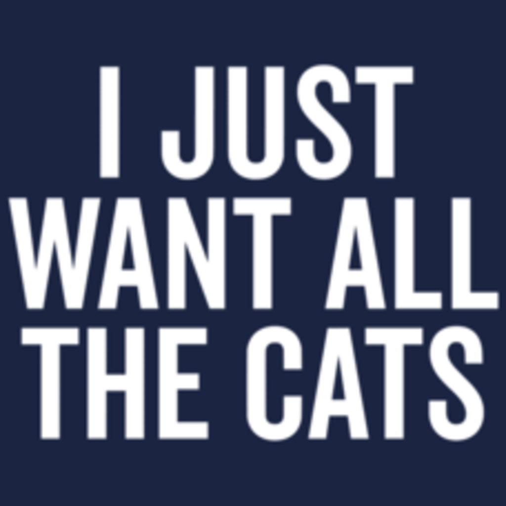 Textual Tees: I Just Want All The Cats