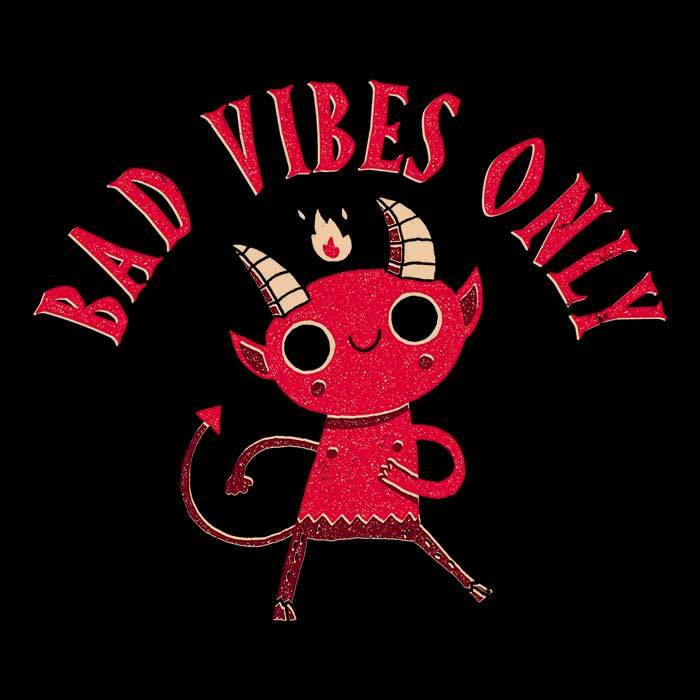 Once Upon a Tee: Bad Vibes Only