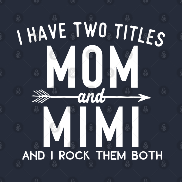 TeePublic: i have two titles mom and mimi and i rock them both