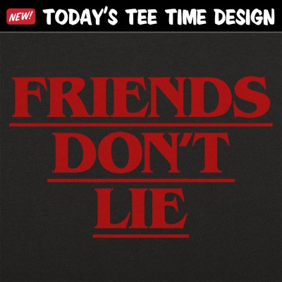 6 Dollar Shirts: Friends Don't Lie