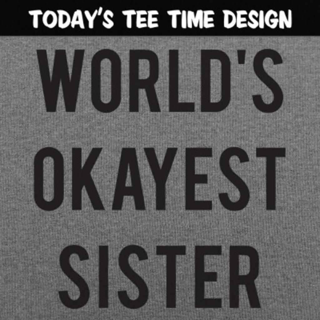 6 Dollar Shirts: World's Okayest Sister