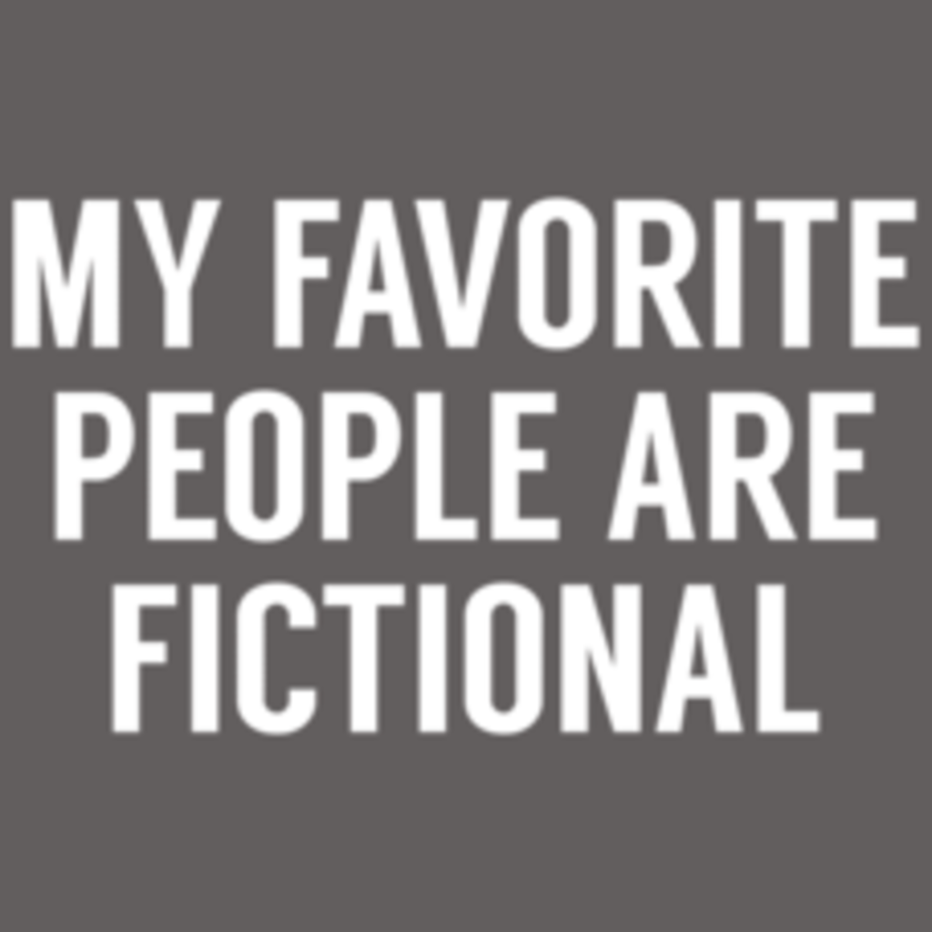 Textual Tees: My Favorite People Are Fictional