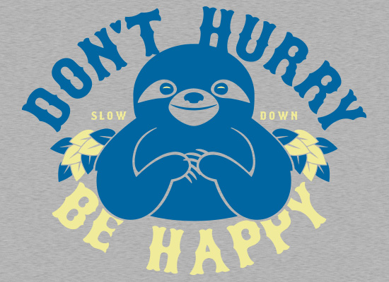 SnorgTees: Don't Hurry Be Happy