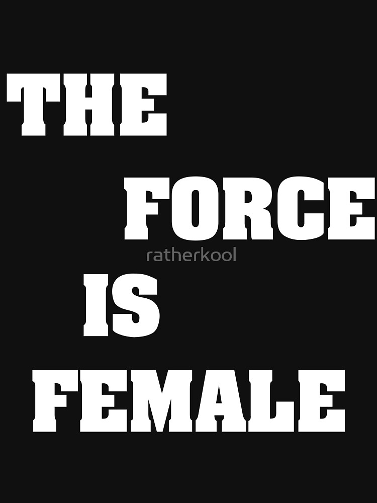 RedBubble: THE FORCE IS FEMALE W