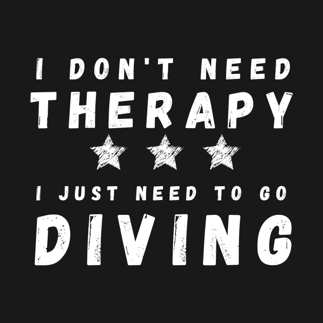 TeePublic: I don't need therapy i just need to go diving