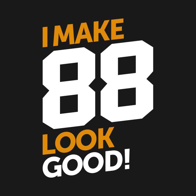 TeePublic: I Make 88 Look Good!