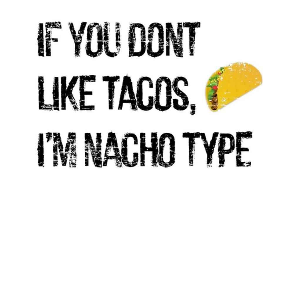 BustedTees: If you Don't like Tacos i'm nacho type