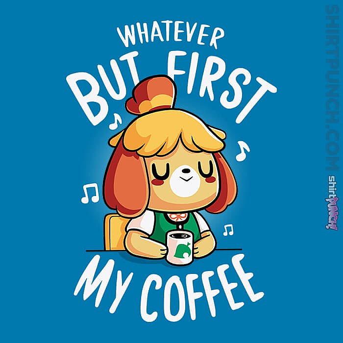 ShirtPunch: First My Coffee