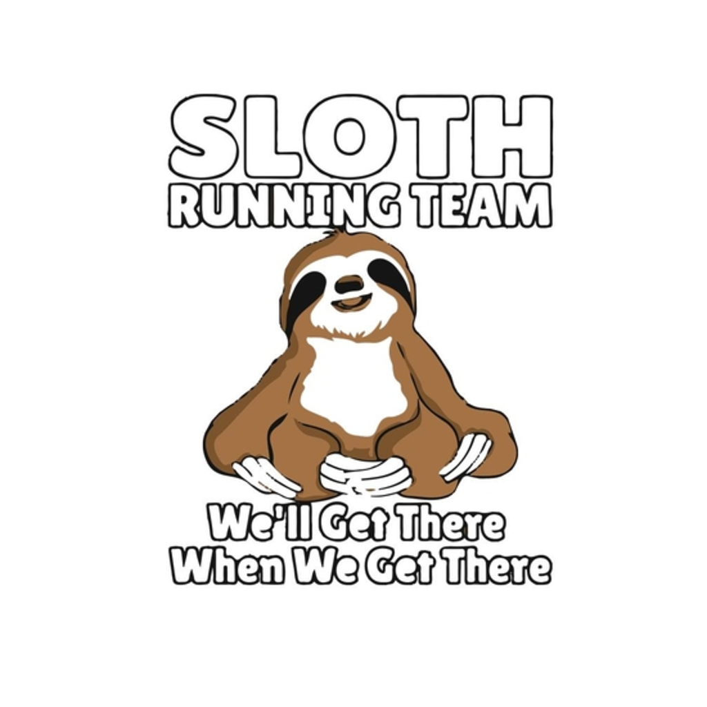 BustedTees: Funny Sloth Running Team T Shirt We'll Get There W