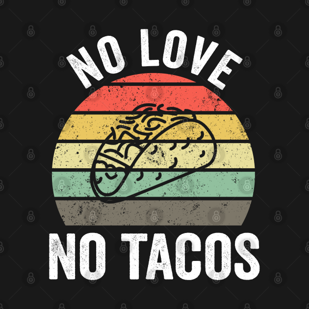 TeePublic: No Love No Tacos