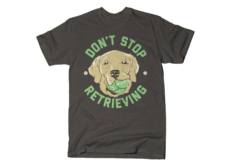 SnorgTees: Don't Stop Retrieving
