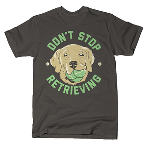 SnorgTees: Don't Stop Retrieving
