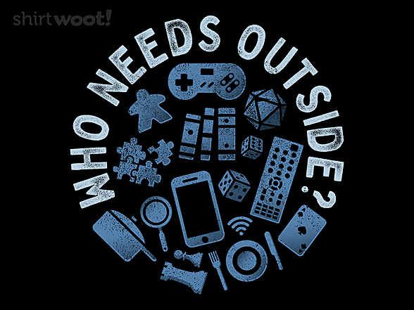 Woot!: Who Needs Outside?