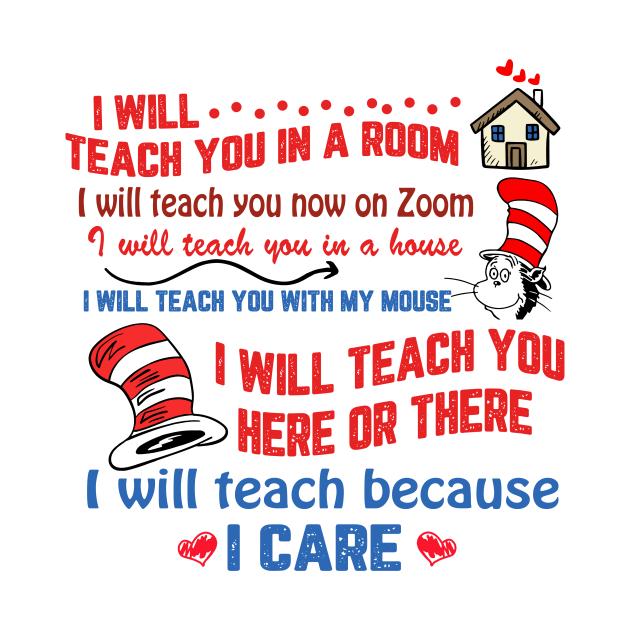 TeePublic: I will teach you in a room, I will teach you now on zoom, I will teach because I care