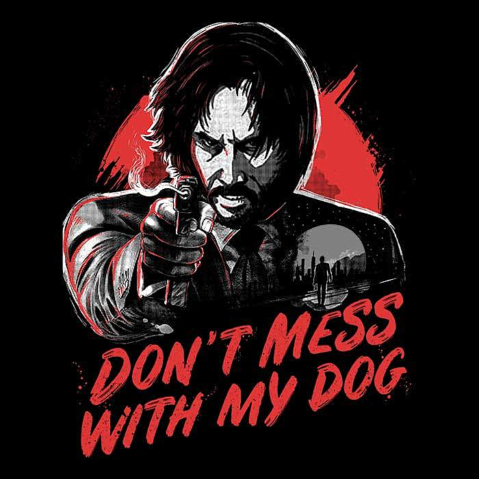 Once Upon a Tee: Don't Mess With My Dog