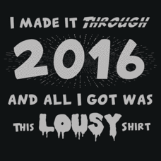 Textual Tees: I Made it Through 2016