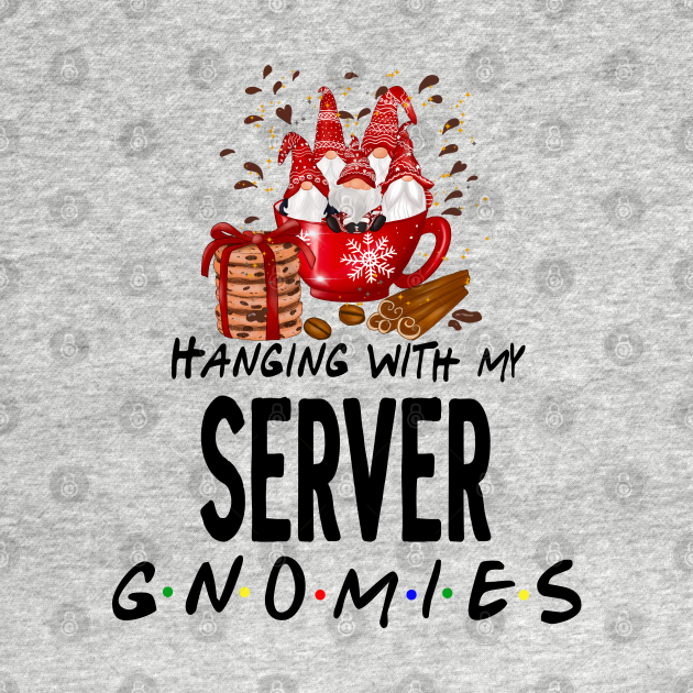TeePublic: Hanging With My Server Gnomes Gifts