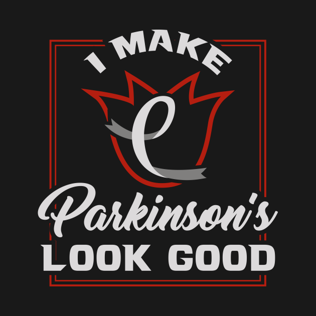TeePublic: I make Parkinsons look Good Parkinson Disease Awareness