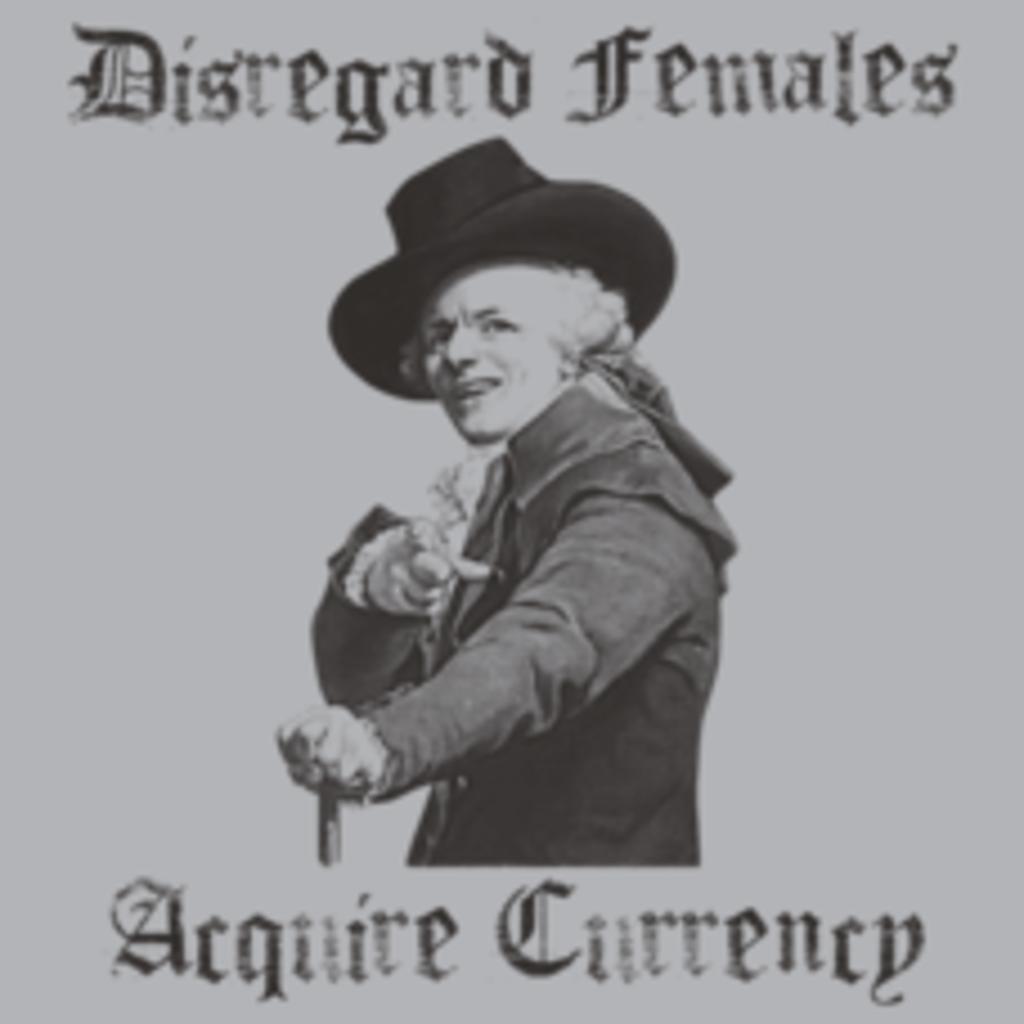 Textual Tees: Disregard Females Aquire Currency T-Shirt