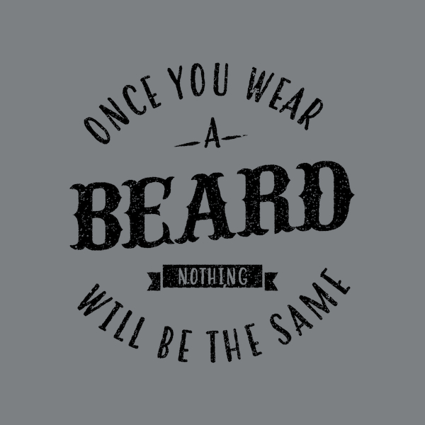 NeatoShop: Beard - Once You Wear A Beard Nothing Will Be The Same