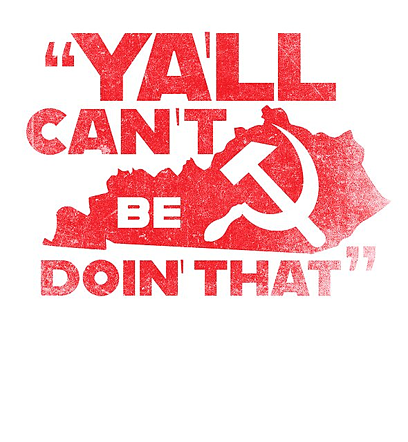 RedBubble: Y'all can't be doin' that, Kentucky.