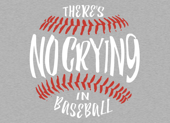 SnorgTees: There's No Crying In Baseball
