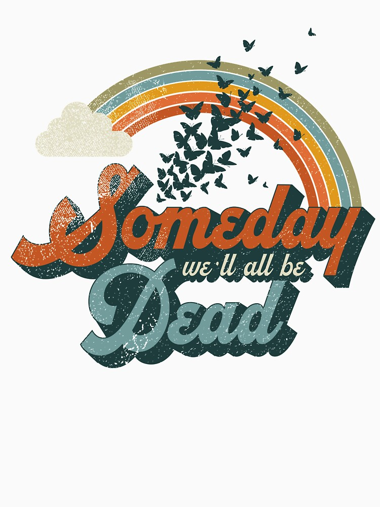 RedBubble: Someday We'll All Be Dead