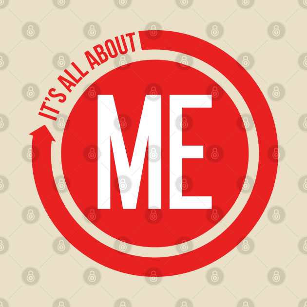 TeePublic: It's ALL about ME