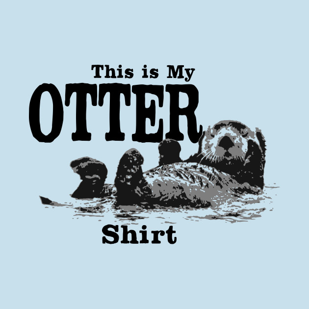TeePublic: This is my Otter shirt